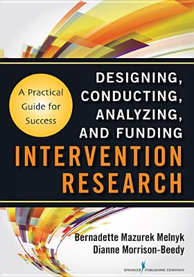 Designing, Conducting, Analyzing and Funding Intervention Research By Melnyk, Bernadette/ Morrison-beedy, Dianne