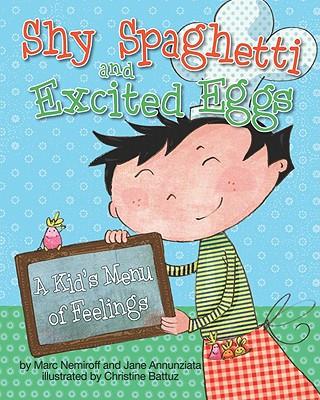 Shy Spaghetti and Excited Eggs By Nemiroff, Marc, Ph.D./ Annunziata, Jane/ Battuz, Christine (ILT)