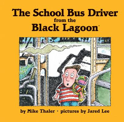 The School Bus Driver from the Black Lagoon By Thaler, Mike